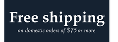 Free shipping on domestic orders of $75 or more